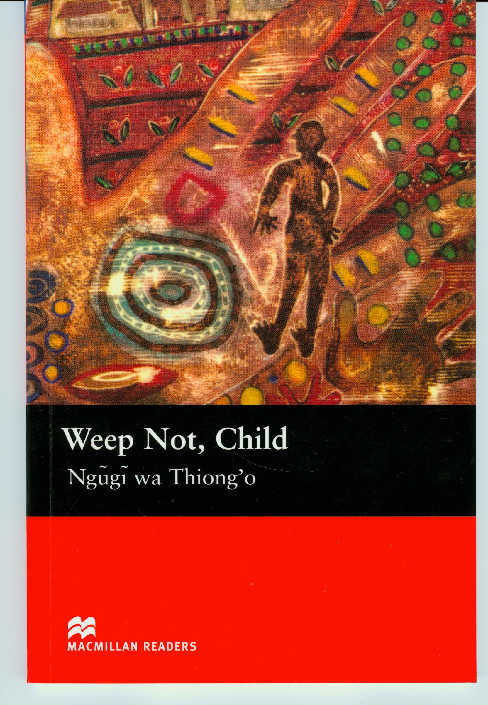 """book review of weep not child We specifically refer to ngugi wa thiong""""o""""s weep not, child  ngugi""""s first  novel the river between is set in the turbulent era of transition."""
